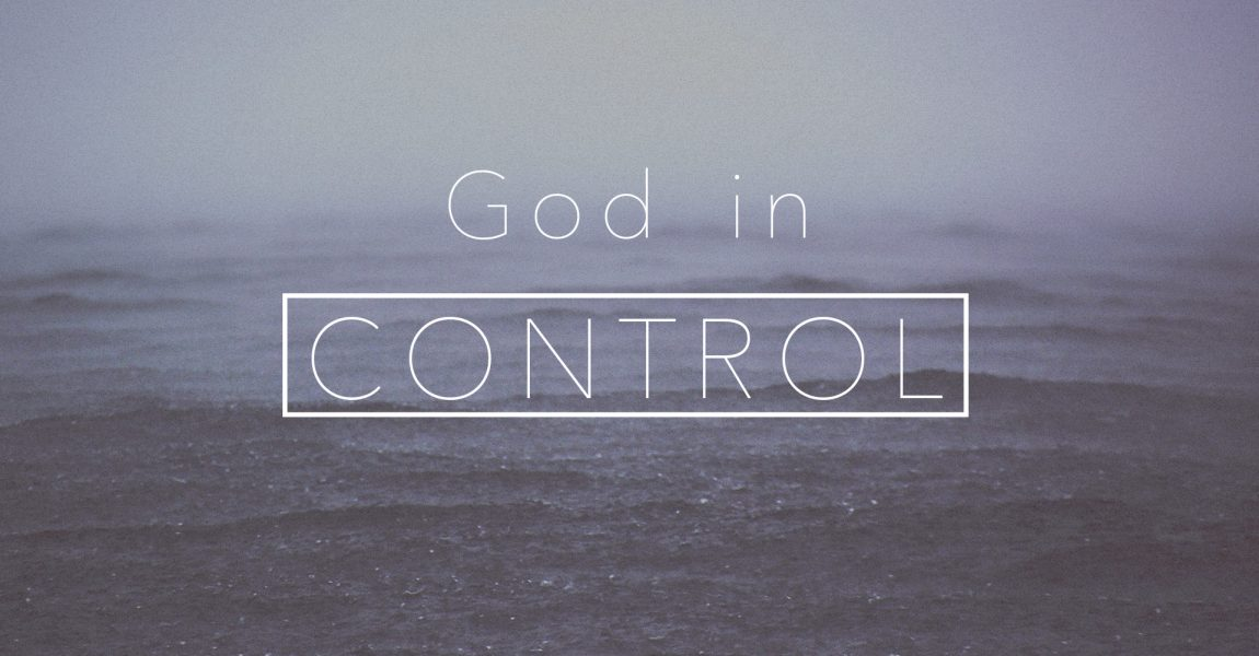 How can I trust that God really is in control? Is God in control?
