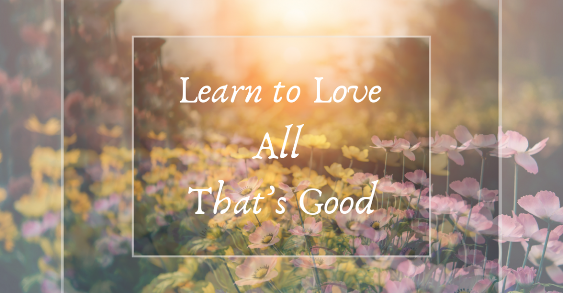Learn to Love All That's Good